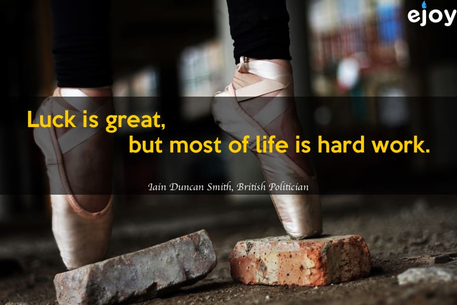 Luck is great, but most of life is hard work