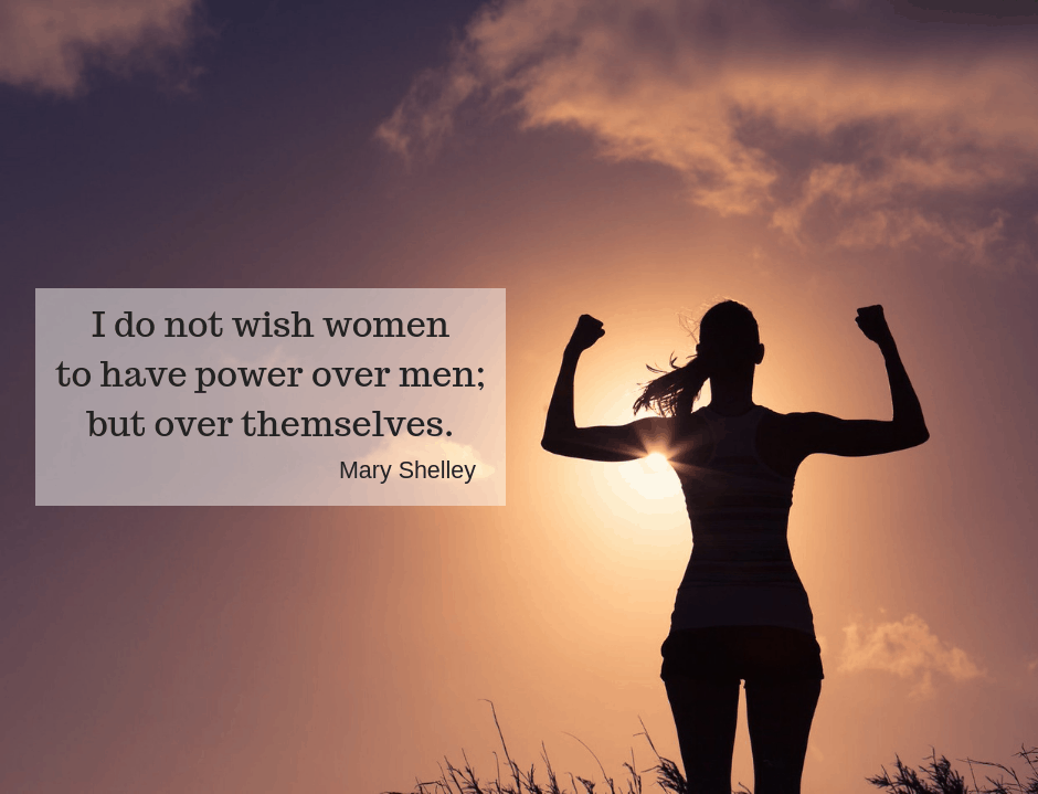 I do not wish women to have power over men; but over themselves - Mary Shelley