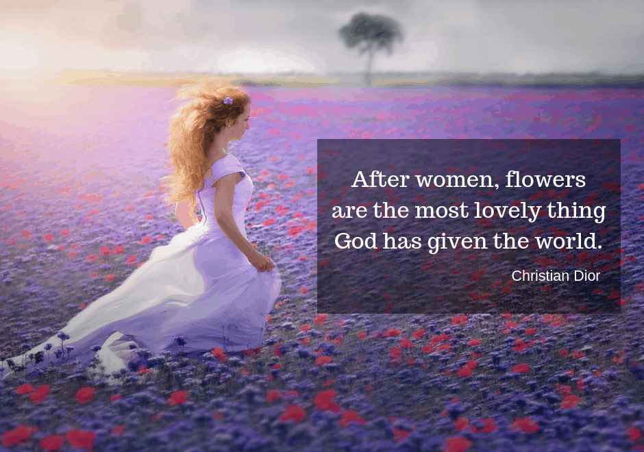 After women, flowers are the most lovely thing God has given the world - Christian Dior