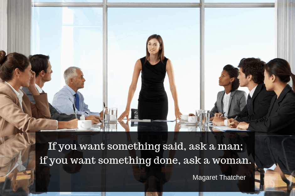 If you want something said, ask a man; if you want something done, ask a woman - Magaret Thatcher