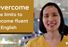 Overcome The Limits To Become Fluent In English
